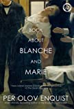 Enquist, Per Olov: The Book About Blanche and Marie: A Novel