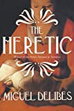 Miguel Delibes: The Heretic: A Novel of the Inquisition