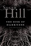 Hill, Susan: The Risk of Darkness (Simon Serrailler Crime Novels)