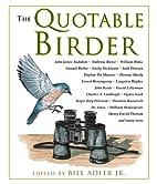 The quotable birder by Bill Adler Jr.