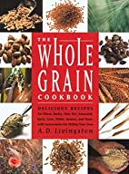 The Whole Grain Cookbook by A. D. Livingston