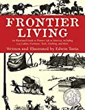 Tunis, Edwin: Frontier Living: An Illustrated Guide to Pioneer Life in America
