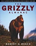 The Grizzly Almanac by Robert H. Busch