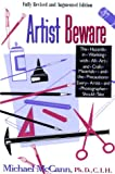 McCann, Michael: Artist Beware: The Hazards in Working With All Art and Craft Materials and the Precautions Every Artist and Photographer Should Take
