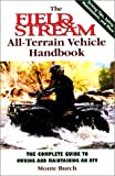 Burch, Monte: The Field &amp; Stream All-terrain Vehicle Handbook: The Complete Guide to Owning and Maintaining an Atv