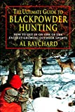 Raychard, Al: The Ultimate Guide to Blackpowder Hunting: How to Get in on One of the Fastest-Growing Outdoor Sports