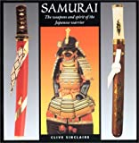 Sinclaire, Clive: Samurai: The Weapons and Spirit of the Japanese Warrior