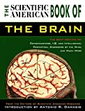 Scientific American Editors: The Brain : The Best Writing on Consciousness, I. Q. and Intelligence, Perception, Disorders of the Mind and Much More
