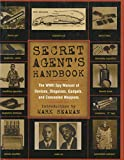 Seaman, Mark: Secret Agent&#39;s Handbook: The Wwii Spy Manual of Devices, Disguises, Gadgets and Concealed Weapons