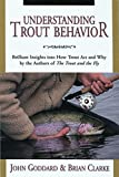 Goddard, John: Understanding Trout Behavior: Brilliant Insights into How Trout Act and Why by the Authors of  The Trout and the Fly