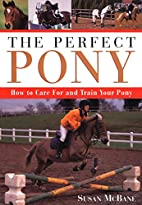 The Perfect Pony: How to Care for and Train…
