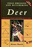 Burch, Monte: Field Dressing and Butchering Deer: Step-By-Step Instructions, from Field to Table