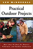 McDougal, Len: Practical Outdoor Projects: More Than 50 Ideas for Hunters, Fishermen, and Outdoor Enthusiasts