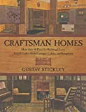 Stickley, Gustav: Craftsman Homes: More Than 40 Plans for Building Classic Arts & Crafts-Style Cottages, Cabins and Bungalows