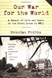 Phibbs, Brendan: Our War for the World: A Memoir of Life and Death on the Front Lines in Wwii
