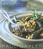 Gayler, Paul: A Passion for Vegetables