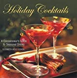 Wolf-Cohen, Elizabeth: Holiday Cocktails: A Connoisseur's Guide to Seasonal Cocktails