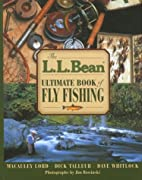 L.L. Bean ultimate book of fly fishing by…