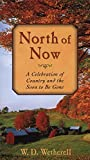 Wetherell, W.D.: North of Now: A Celebration of Country and the Soon to Be Gone