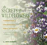 Sanders, Jack: The Secrets of Wildflowers: A Delightful Feast of Little-Known Facts, Folklore, and History