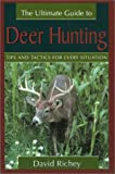 Richey, David: The Ultimate Guide to Deer Hunting : Tips and Tactics for Every Situation