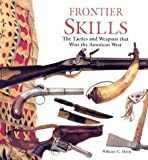 Davis, William: Frontier Skills: The Tactics and Weapons That Won the American West