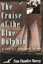 The Cruise of the Blue Dolphin: A Family's…
