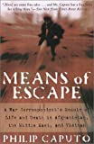 Caputo, Philip: Means of Escape: A War Correspondent's Memoir of Life and Death in Afganistan, the Middle East, and Vietnam