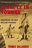 Gallagher, Thomas Michael: Assault in Norway: Sabotaging the Nazi Nuclear Bomb