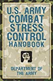 Department of the Army Staff: U. S. Army Combat Stress Control Handbook
