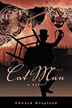 Cat Man: A Novel by Edward Hoagland