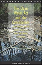 The Clean Water Act and the Constitution: by…