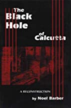 The Black Hole of Calcutta by Noel Barber