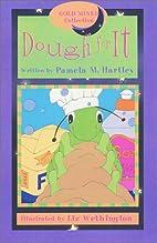 Dough for It by Pamela M. Hartley