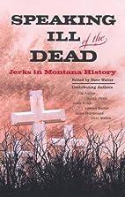Speaking Ill of the Dead: Jerks in Montana…
