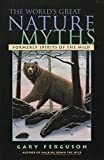 Ferguson, Gary: The World&#39;s Great Nature Myths