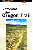 Fanselow, Julie: Falcon Guide Traveling the Oregon Trail