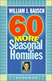 Bausch, William J.: 60 More Seasonal Homilies (World According)