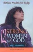 12 Strong Women of God: Biblical Models for…