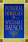 William J. Bausch: Homilies for Funerals by William J. Bauasch