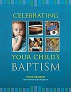 Celebrating Your Child's Baptism by Deborah…