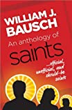 William J. Bausch: An Anthology of Saints: Official, Unofficial, and Should-Be Saints