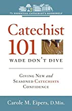 Catechist 101: Wade, Don't Dive: Giving New…
