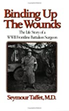 Binding up the Wounds by Seymour Taffet
