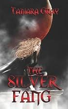 Silver Fang, The by Tamara Gray