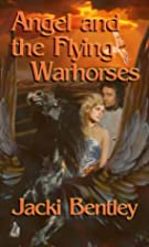 Angel And The Flying Warhorses by Jacki…