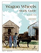 Wagon Wheels Study Guide by Leslie Clark
