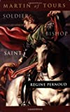 Pernoud, Regine: Martin of Tours: Soldier, Bishop, Saint