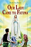 Hume, Ruth, F.: Our Lady Came to Fatima