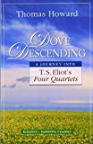 Howard, Thomas: Dove Descending: A Journey into T.S. Eliot&#39;s Four Quartets